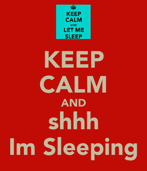 KEEP CALM AND shhh Im Sleeping