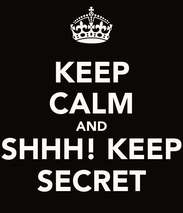 KEEP CALM AND SHHH! KEEP SECRET