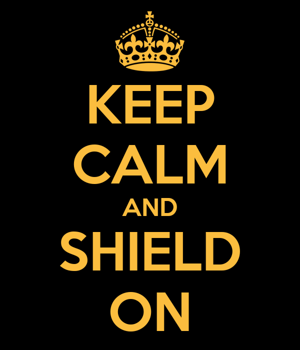 KEEP CALM AND SHIELD ON