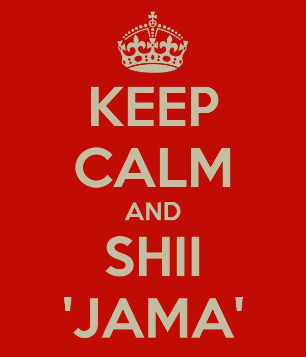 KEEP CALM AND SHII 'JAMA'