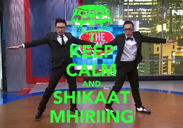 KEEP CALM AND SHIKAAT MHIRIING