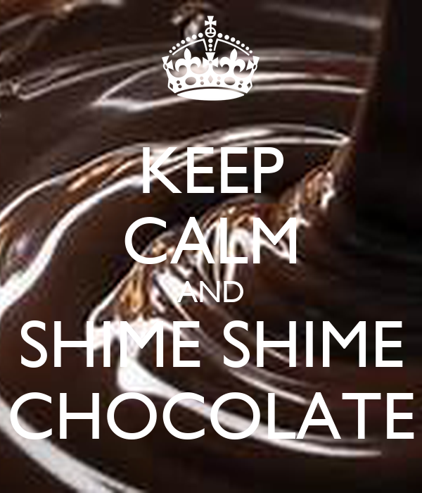 KEEP CALM AND SHIME SHIME CHOCOLATE