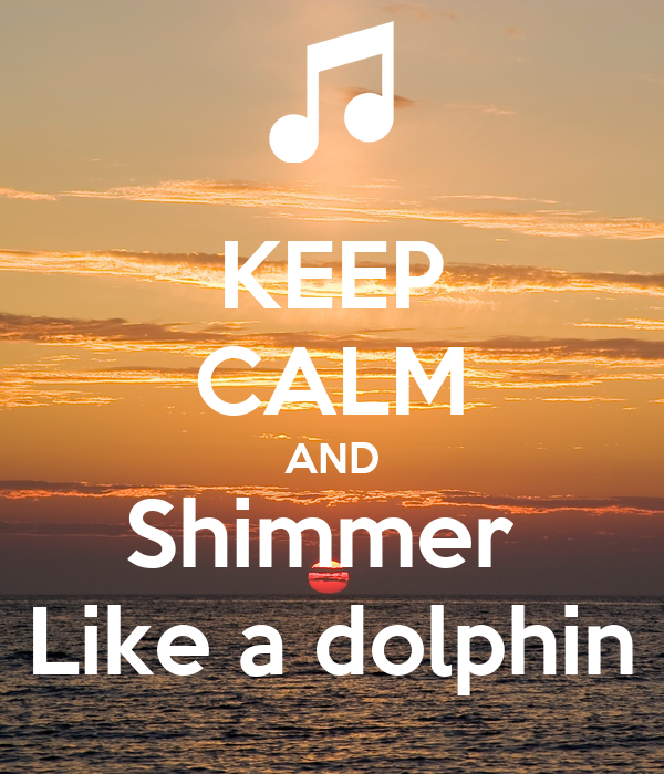 KEEP CALM AND Shimmer  Like a dolphin