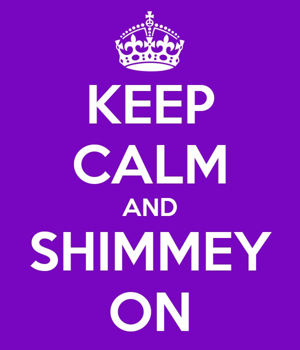 KEEP CALM AND SHIMMEY ON