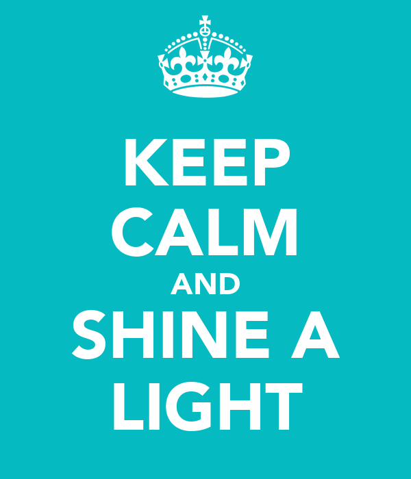 KEEP CALM AND SHINE A LIGHT