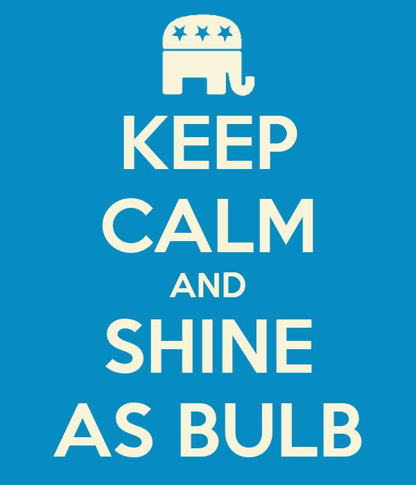 KEEP CALM AND SHINE AS BULB