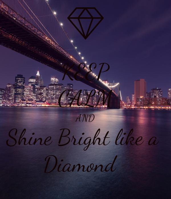 KEEP CALM AND Shine Bright like a  Diamond ♡