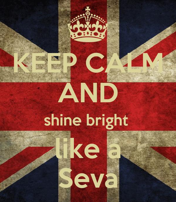 KEEP CALM AND shine bright  like a Seva