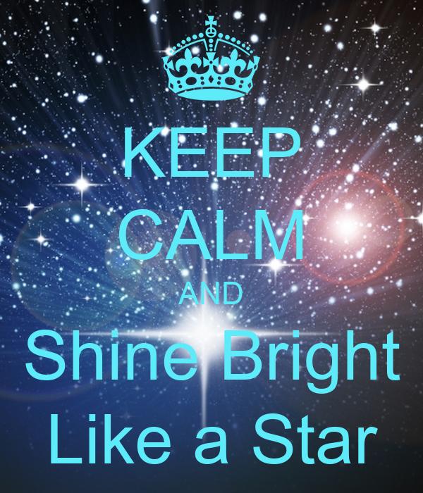 KEEP CALM AND Shine Bright Like a Star