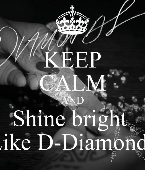 KEEP CALM AND Shine bright  Like D-Diamonds