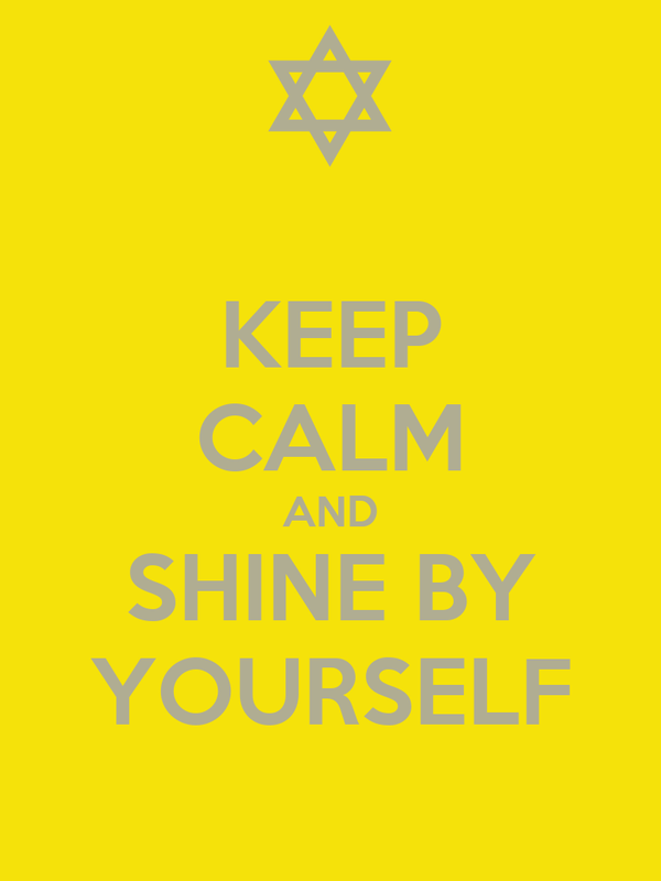 KEEP CALM AND SHINE BY YOURSELF