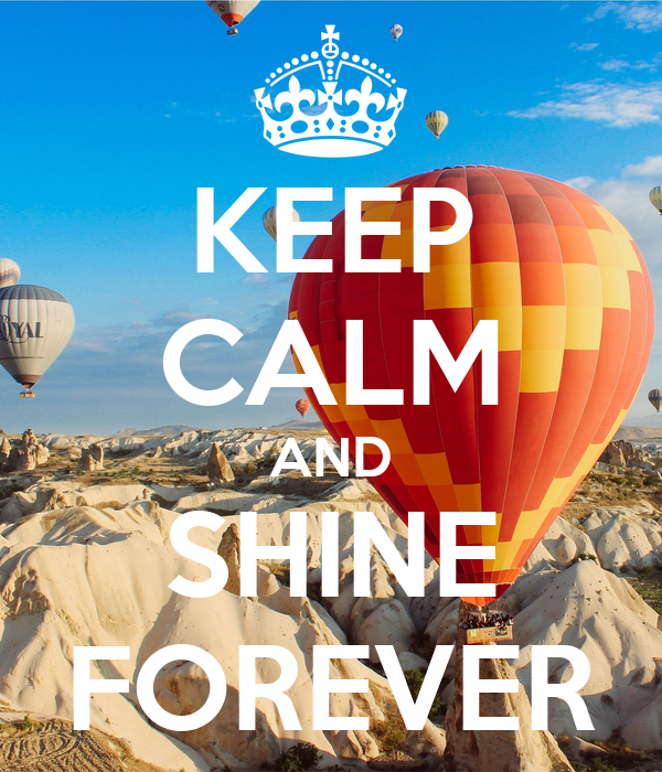 KEEP CALM AND SHINE FOREVER