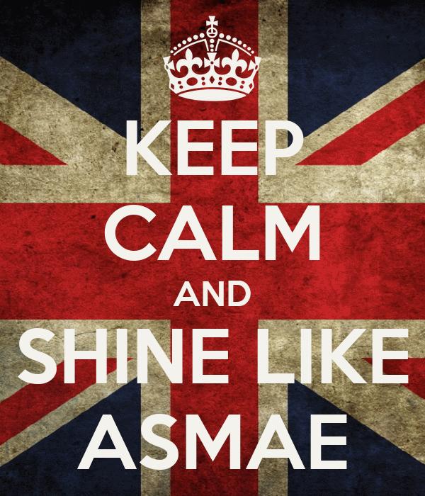 KEEP CALM AND SHINE LIKE ASMAE