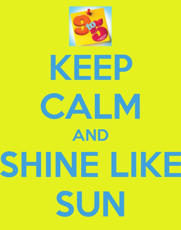 KEEP CALM AND SHINE LIKE SUN