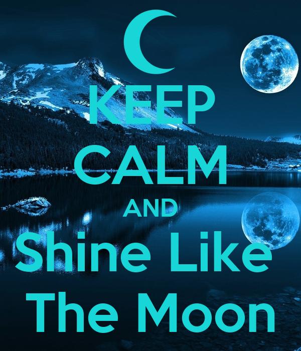 KEEP CALM AND Shine Like  The Moon