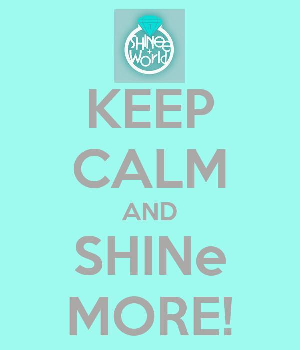 KEEP CALM AND SHINe MORE!
