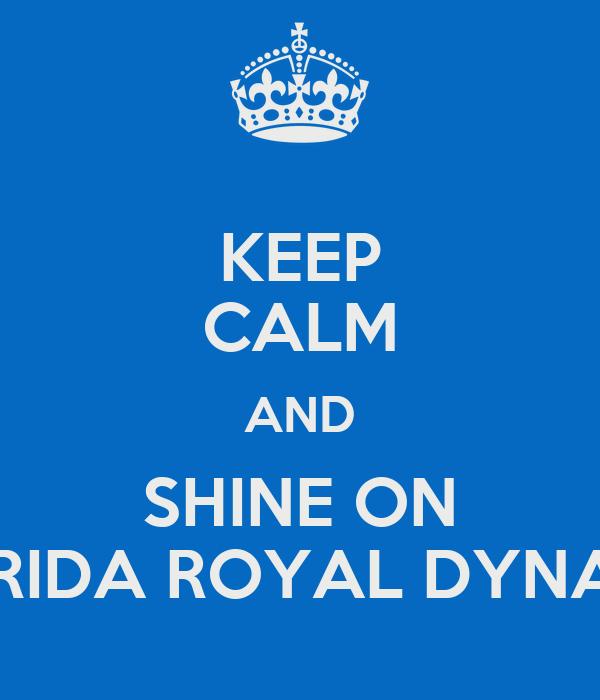KEEP CALM AND SHINE ON FLORIDA ROYAL DYNASTY