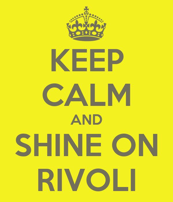 KEEP CALM AND SHINE ON RIVOLI