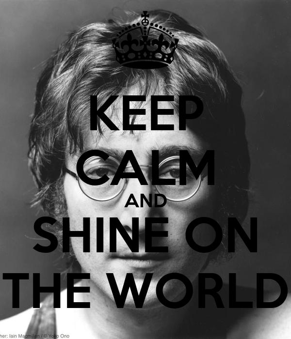 KEEP CALM AND SHINE ON THE WORLD