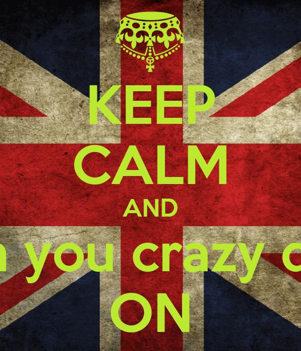 KEEP CALM AND Shine on you crazy diamond  ON