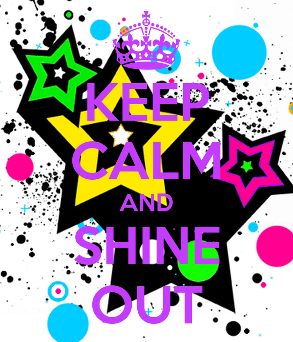 KEEP CALM AND SHINE OUT