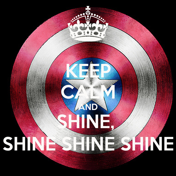 KEEP CALM AND SHINE,  SHINE SHINE SHINE