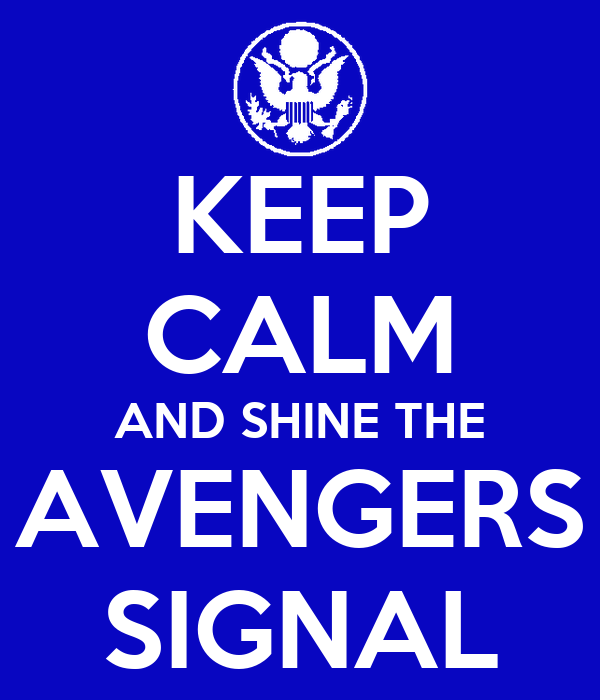 KEEP CALM AND SHINE THE AVENGERS SIGNAL