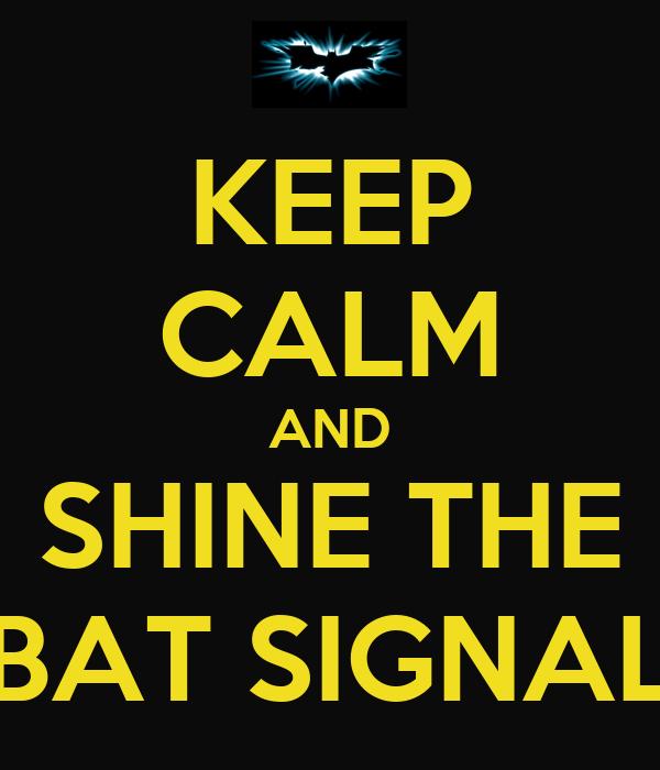 KEEP CALM AND SHINE THE BAT SIGNAL