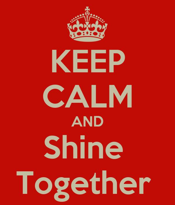 KEEP CALM AND Shine  Together