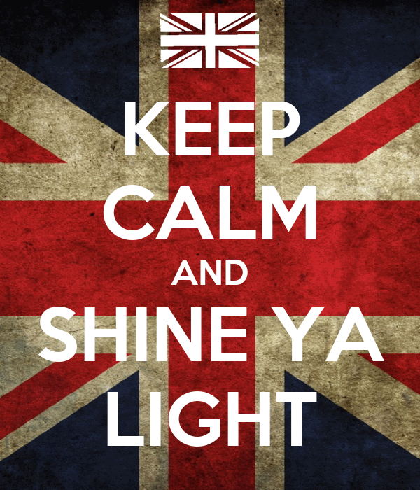 KEEP CALM AND SHINE YA LIGHT
