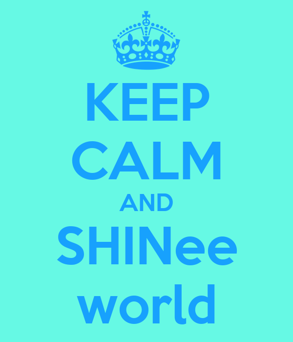 KEEP CALM AND SHINee world