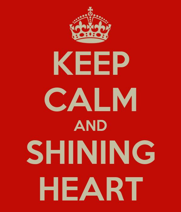 KEEP CALM AND SHINING HEART