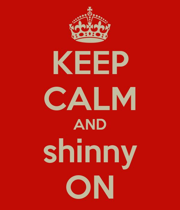 KEEP CALM AND shinny ON