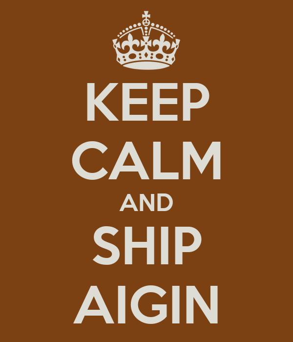 KEEP CALM AND SHIP AIGIN