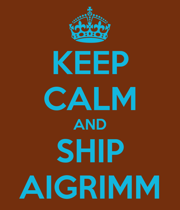 KEEP CALM AND SHIP AIGRIMM