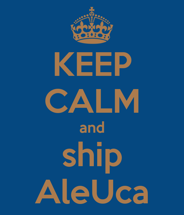 KEEP CALM and ship AleUca