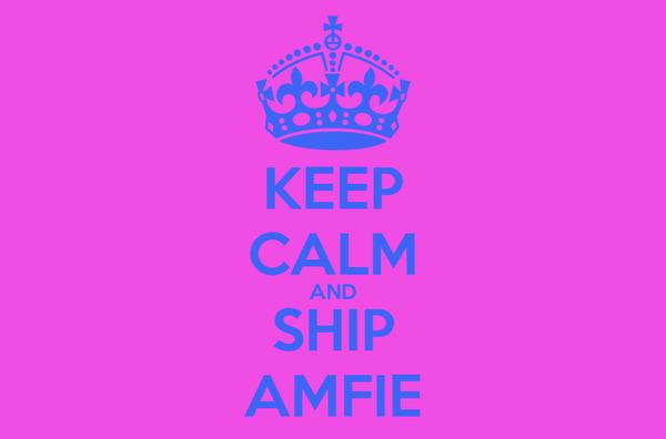 KEEP CALM AND SHIP AMFIE