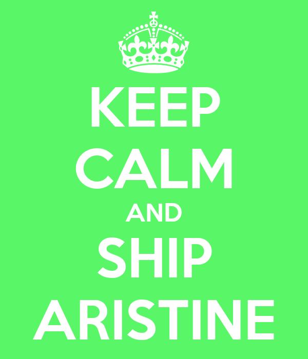 KEEP CALM AND SHIP ARISTINE