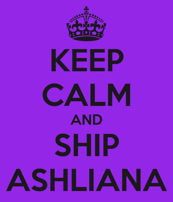 KEEP CALM AND SHIP ASHLIANA