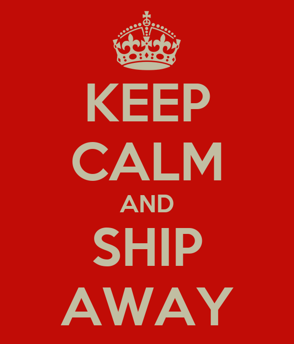 KEEP CALM AND SHIP AWAY