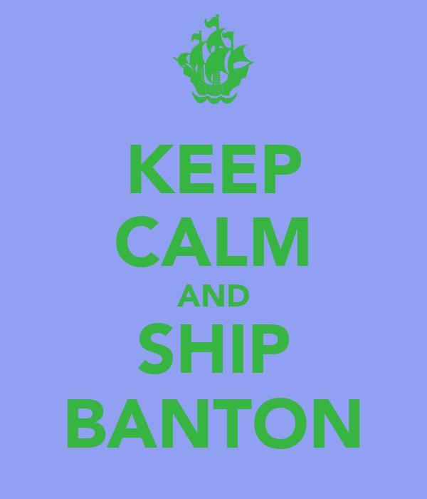 KEEP CALM AND SHIP BANTON
