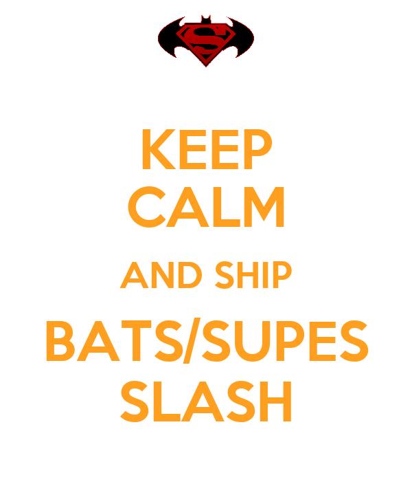 KEEP CALM AND SHIP BATS/SUPES SLASH