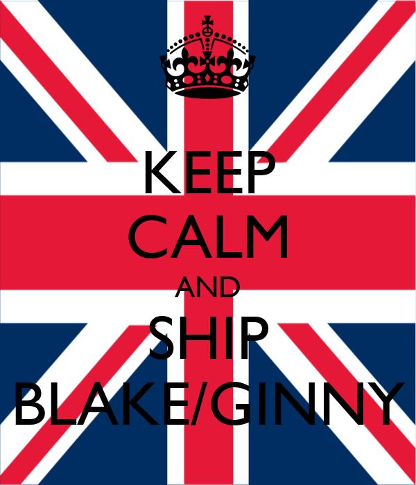 KEEP CALM AND SHIP BLAKE/GINNY