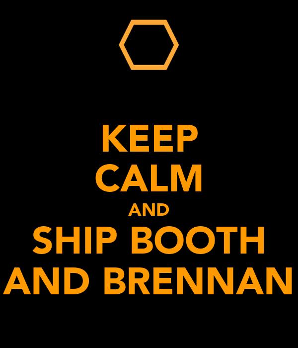 KEEP CALM AND SHIP BOOTH AND BRENNAN