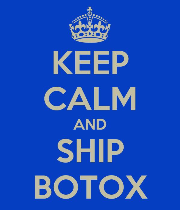 KEEP CALM AND SHIP BOTOX