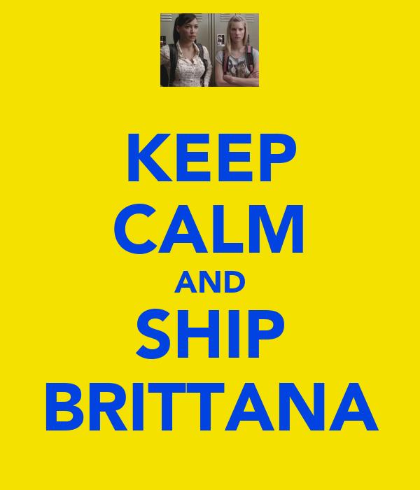 KEEP CALM AND SHIP BRITTANA