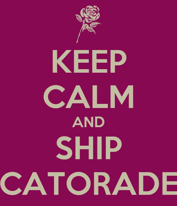 KEEP CALM AND SHIP CATORADE