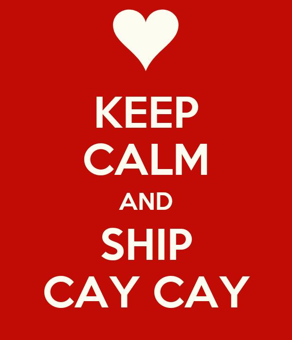 KEEP CALM AND SHIP CAY CAY