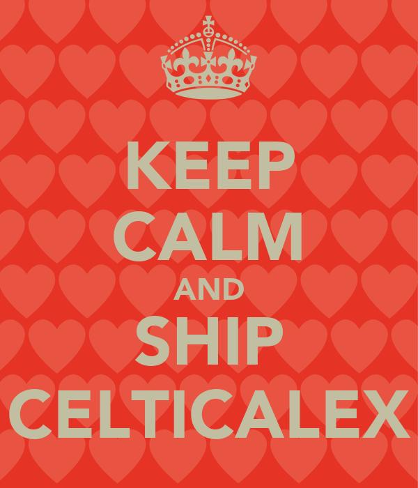 KEEP CALM AND SHIP CELTICALEX