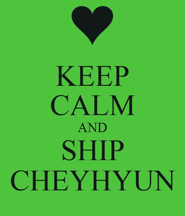 KEEP CALM AND SHIP CHEYHYUN